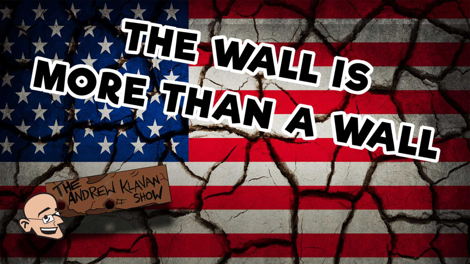 The Andrew Klavan Show on Daily Wire podcast: The Wall is More than a Wall (image)